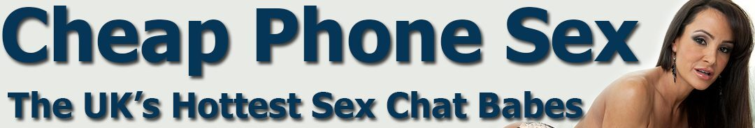 Cheap Phone Sex - 36p Sex Chat UK